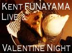 kent funiyama live & Valentine Night